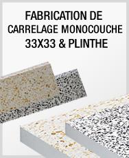 Fabrication de carrelage monocouche bicouche et plinthe for Carrelage monocouche